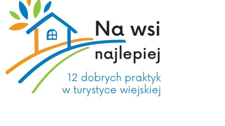 """Logo z napisem: """"Na wsi lepiej. 12 dobrych praktyk w turystyce wiejskiej."""""""