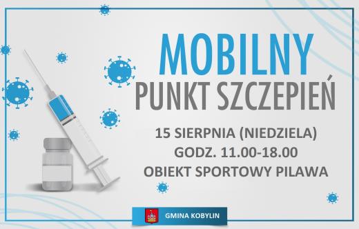 Mobilny  Punkt Szczepień  15 sierpnia niedziela godz. 11.00-18.00  Obiekt Sportowy Pilawa  Gmina Kobylin